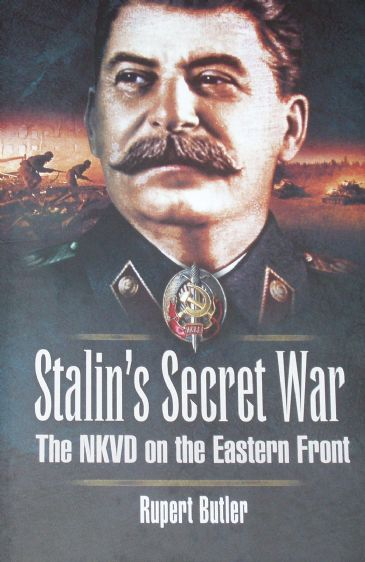 Stalin's Secret War - The NKVD on the Eastern Front, by Rupert Butler